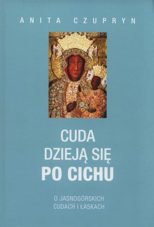 okładka Cuda dzieją się po cichu O jasnogórskich dudach i łaskach, Książka   Czupryn Anita