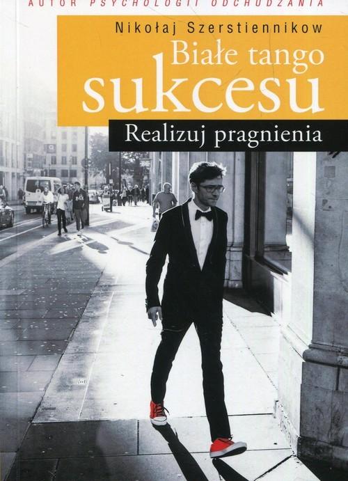 okładka Białe tango sukcesu Realizuj pragnienia, Książka | Szerstiennikow Nikołaj