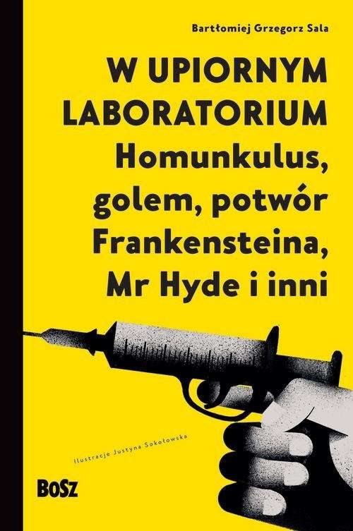 okładka W upiornym laboratorium. Homunkulus, golem, potwór Frankensteina, Mr Hyde i inni, Książka | Sala Bartłomiej