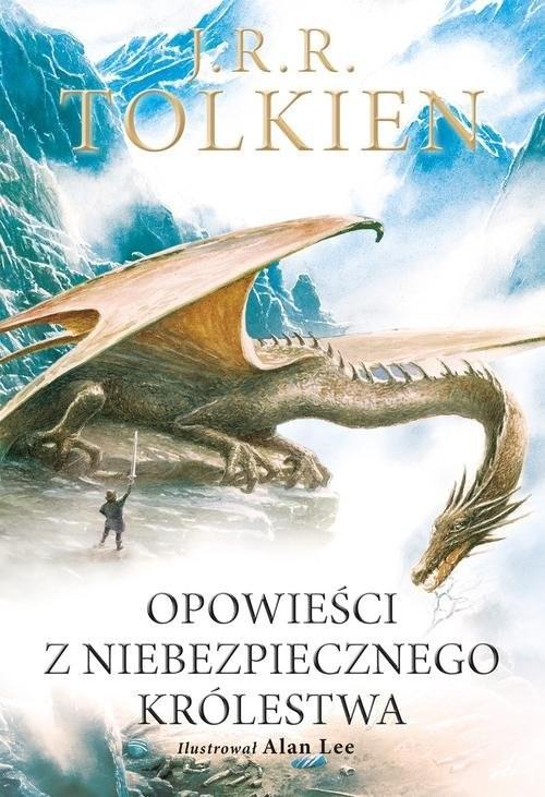 okładka Opowieści z Niebezpiecznego Królestwa Wersja ilustrowana, Książka | J.R.R.  Tolkien