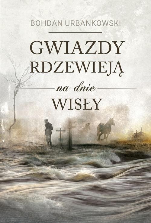 okładka Gwiazdy rdzewieją na dnie Wisły, Książka | Bohdan Urbankowski