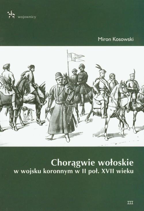 okładka Chorągwie wołoskie w wojsku koronnym w II poł. XVII wieku, Książka | Kosowski Miron