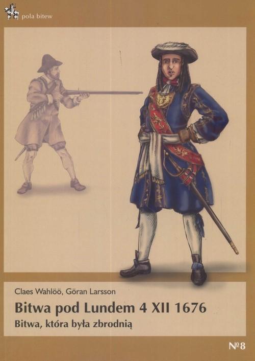 okładka Bitwa pod Lundem 4 XII 1676 Bitwa która była zbrodnią, Książka | Claes Wahloo, Goran Larsson
