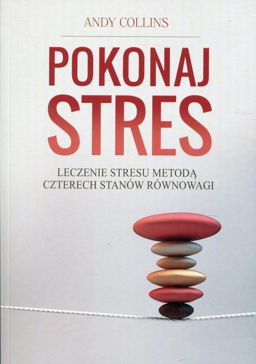 okładka Pokonaj stres Leczenie stresu metodą czterech stanów równowagiksiążka |  | Collins Andy