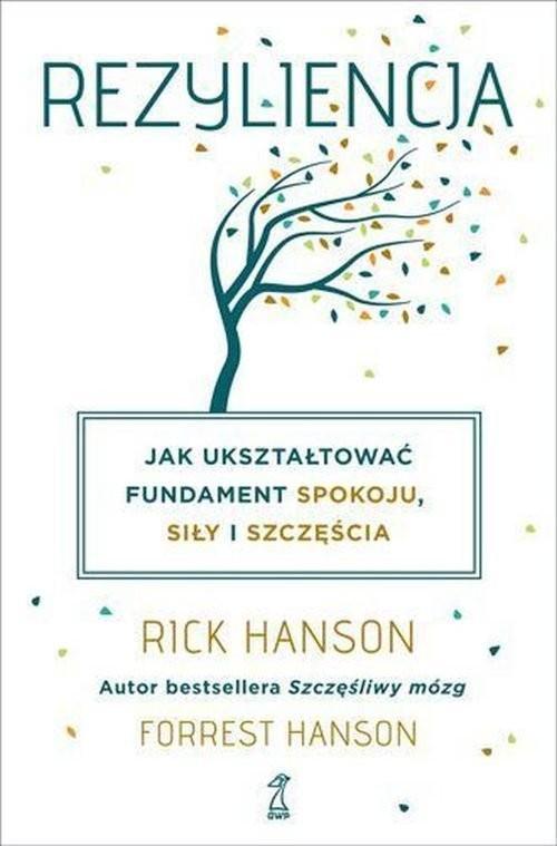 okładka Rezyliencja. Jak ukształtować fundament spokoju, siły i szczęścia, Książka | Rick Hanson, Forrest Hanson