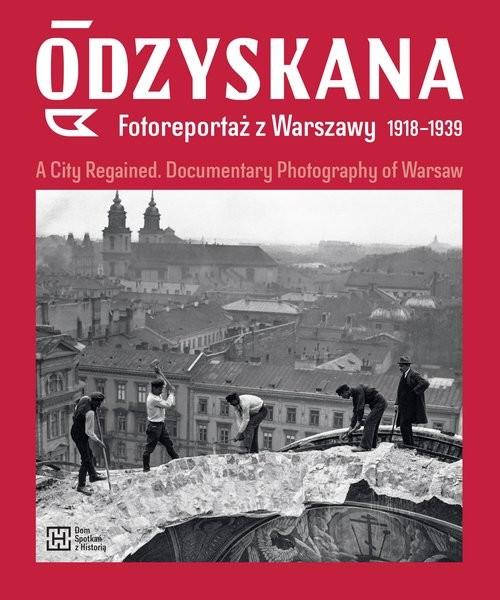 okładka Odzyskana Fotoreportaż z Warszawy 1918-1939 A City Regained. Documentary Photography of Warsaw. KsiążkaAnna Brzezińska, Katarzyna Madoń-Mitzner