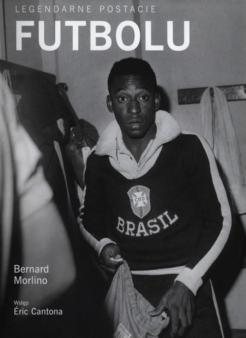 okładka Legendarne postacie futbolu, Książka | Morlino Bernard