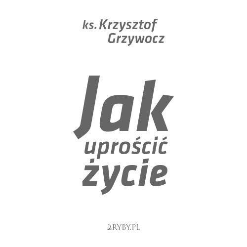 okładka Jak uprościć życie, Audiobook | ks. Krzysztof Grzywocz