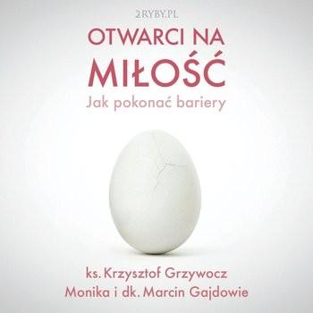 okładka Otwarci na miłość, Audiobook | ks. Krzysztof Grzywocz, dk. Marcin Gajda, Monika Gajda