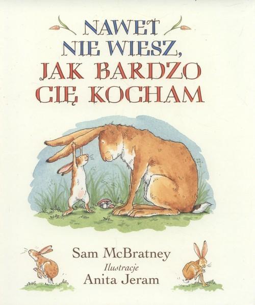 okładka Nawet nie wiesz jak bardzo Cię kocham, Książka   McBratney Sam