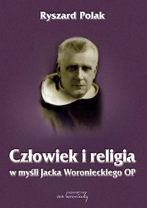 okładka Człowiek i religia w myśli Jacka Woronieckiego OP, Książka | Ryszard Polak
