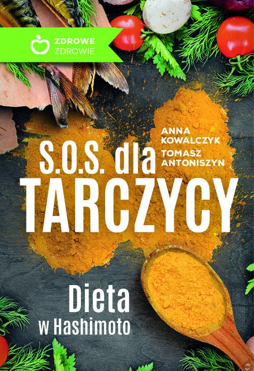 okładka S.O.S. dla tarczycy Dieta w Hashimoto, Książka | Anna Kowalczyk, Tomasz Antoniszyn