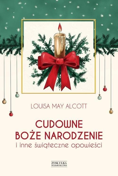 okładka Cudowne Boże Narodzenie i inne świąteczne opowieści, Książka | Louisa May Alcott