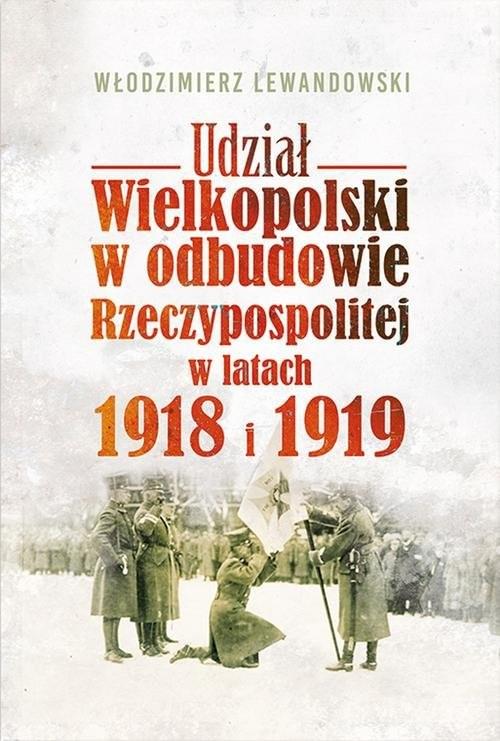 okładka Udział Wielkopolski w odbudowie Rzeczypospolitej w latach 1918 i 1919, Książka | Lewandowski Włodzimierz