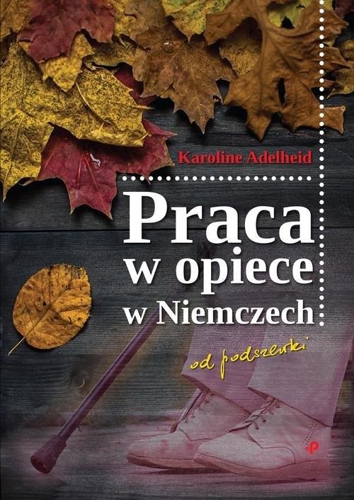 okładka Praca w opiece w Niemczech od podszewki, Książka | Adelheid Karoline