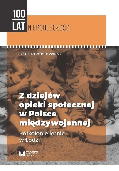 okładka Z dziejów opieki społecznej w Polsce międzywojennej Półkolonie letnie w Łodzi, Książka | Sosnowska Joanna