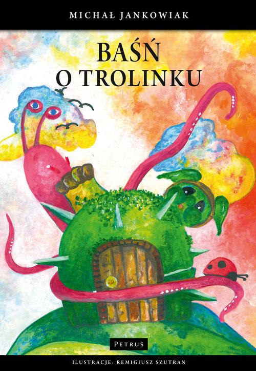 okładka Baśń o Trolinku., Książka   Michał Jankowiak