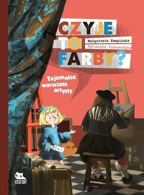 okładka Czyje to farby Tajemnice warsztatu artysty, Książka   M. Kwapińska, A. Zimnowodzka