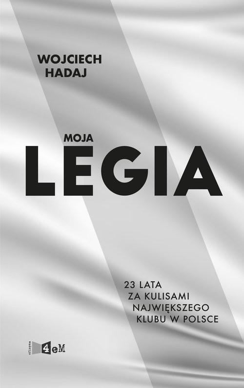 okładka Moja Legia 23 lata za kulisami największego klubu w Polsce, Książka | Hadaj Wojciech