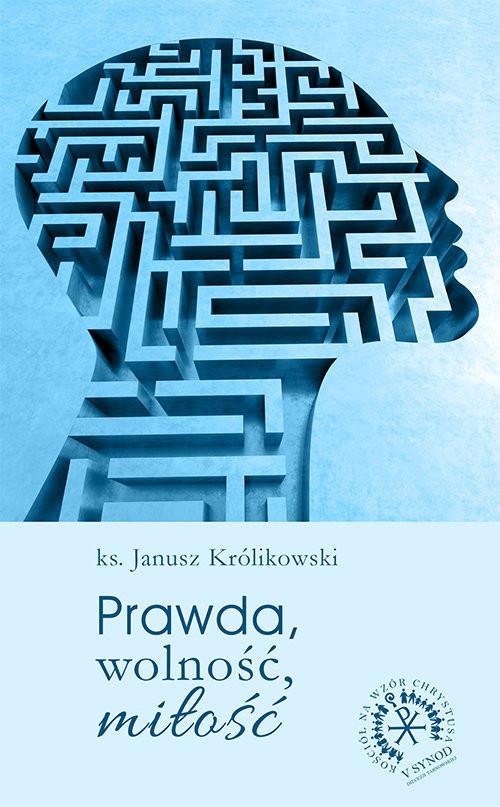 okładka Prawda wolność miłość, Książka | Królikowski Janusz