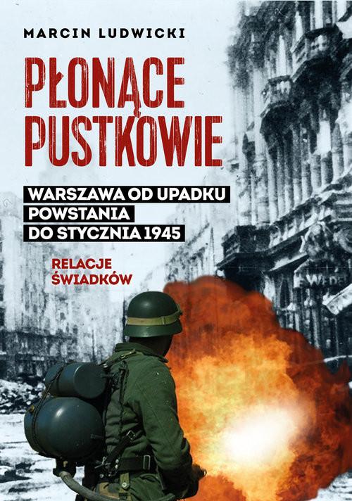 okładka Płonące pustkowie Warszawa od upadku Powstania do stycznia 1945.Relacje świadków, Książka | Ludwicki Marcin