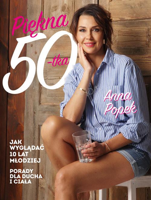okładka Piękna pięćdziesiątka Jak wyglądać 10 lat młodziej, Książka | Popek Anna