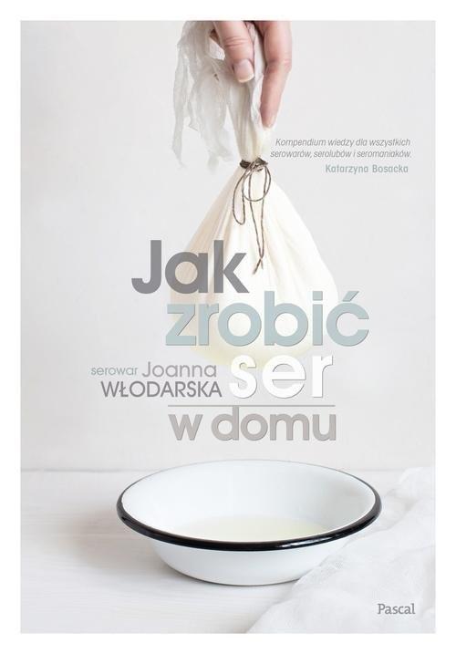 okładka Jak zrobić ser w domu, Książka   Włodarska Joanna