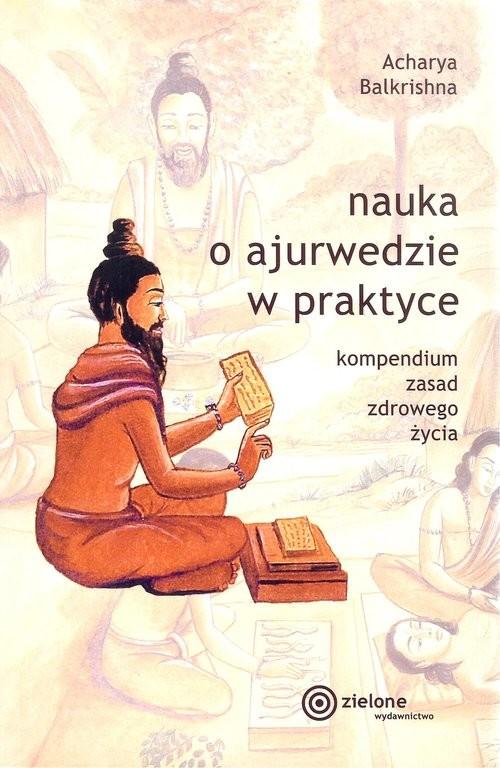okładka Nauka o ajurwedzie w praktyceksiążka      Balkrishna Acharya