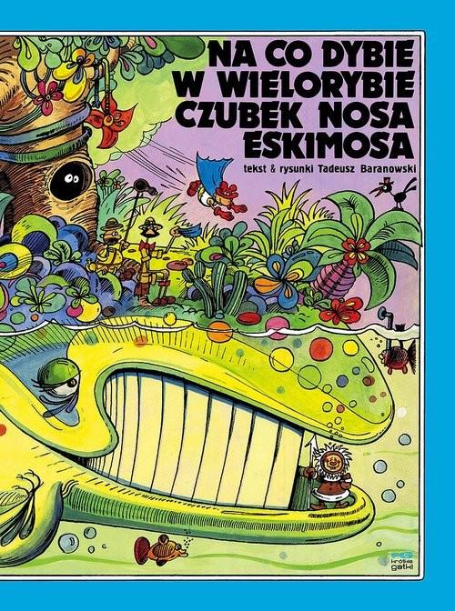 okładka Na co dybie w wielorybie czubek nosa Eskimosa, Książka   Baranowski Tadeusz