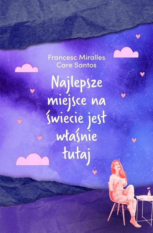 okładka Najlepsze miejsce na świecie jest właśnie tutaj, Książka | Francesc Miralles, Care Santos