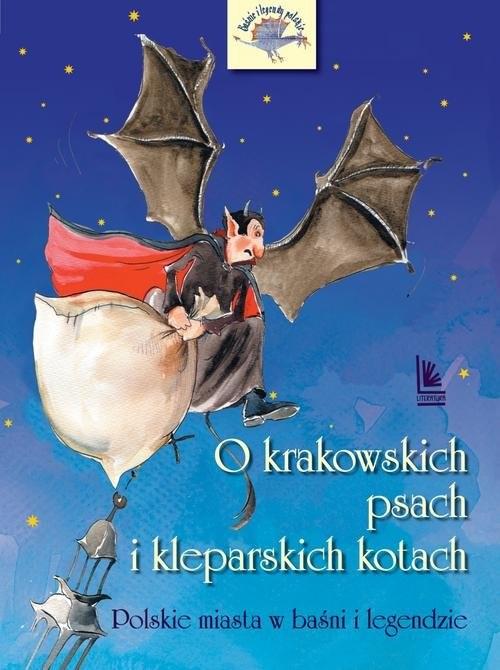 okładka O krakowskich psach i kleparskich kotach Polskie miasta w baśni i legendzieksiążka      Barbara Tylicka