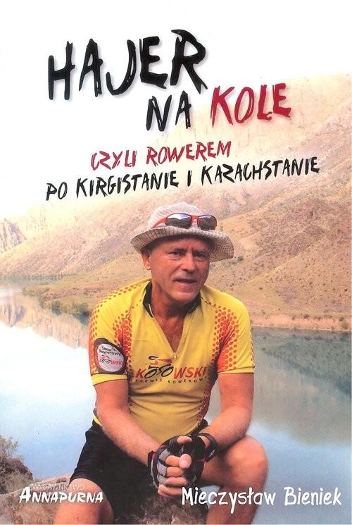 okładka Hajer na kole czyli rowerem po Kirgistanie i Kazachstanie, Książka | Bieniek Mieczysław
