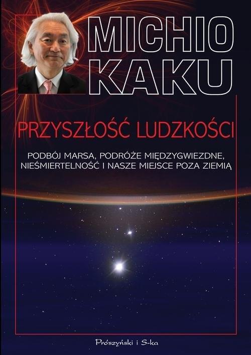 okładka Przyszłość ludzkości Podbój Marsa, podróże międzygwiezdne,nieśmiertelność i nasze miejsce poza Ziemią, Książka | Michio Kaku
