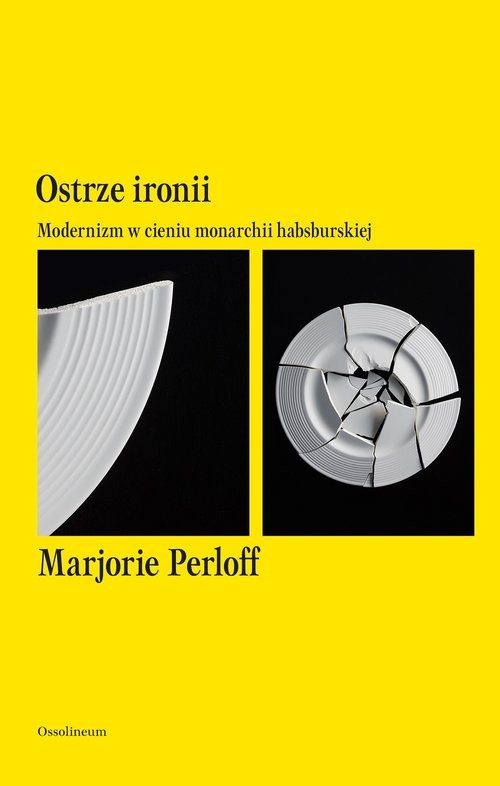 okładka Ostrze ironii Modernizm w cieniu monarchii habsburskiej, Książka | Perloff Marjorie
