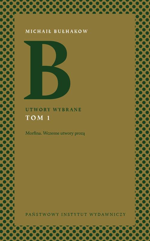 okładka Utwory wybrane Tom 1 Morfina. Wczesne utwory prozą, Książka | Michaił Bułhakow