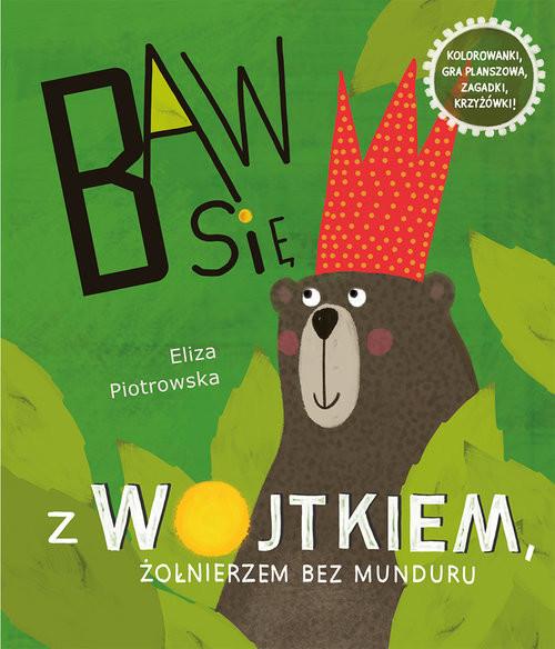 okładka Baw się z Wojtkiem, żołnierzem bez munduru, Książka | Piotrowska Eliza