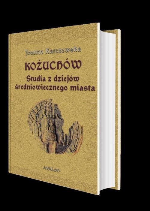 okładka Kożuchów Studia z dziejów średniowiecznego miasta, Książka   Karczewska Joanna