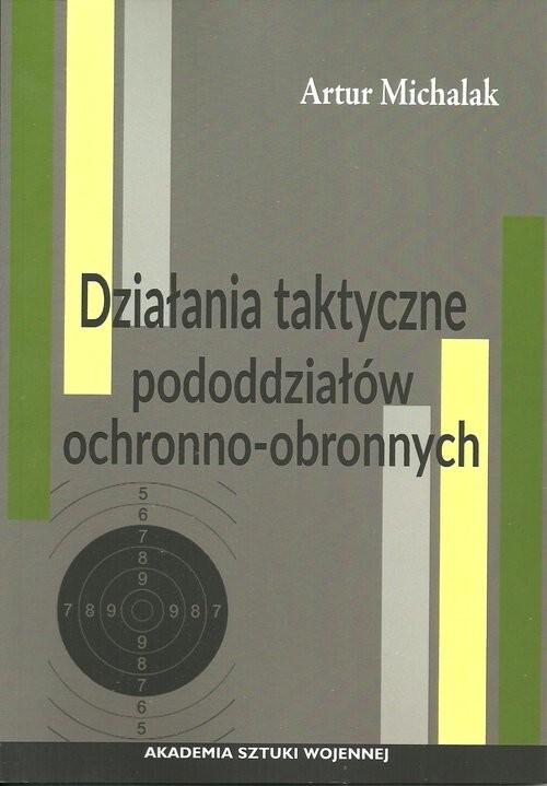 okładka Działania taktyczne pododdziałów ochronno-obronnych, Książka | Michalak Artur