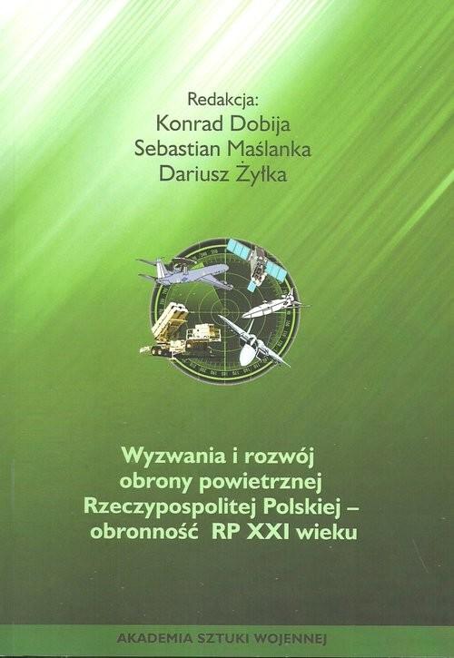 okładka Wyzwania i rozwój obrony powietrznej Rzeczypospolitej Polskiej obronność RP XXI wieku, Książka |