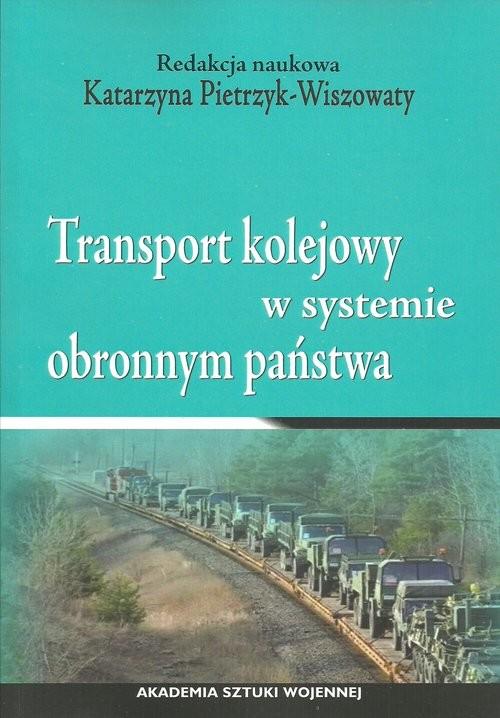 okładka Transport kolejowy w systemie obronnym państwa, Książka |