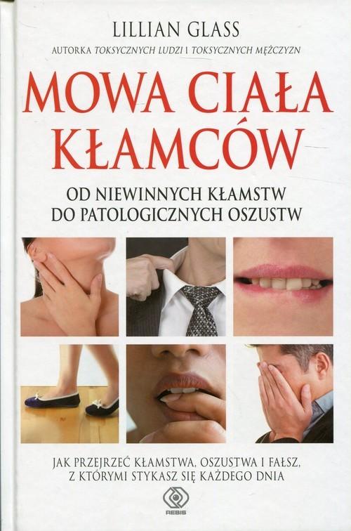 okładka Mowa ciała kłamców Od niewinnych kłamstw do patologicznych oszustw, Książka | Glass Lilllian