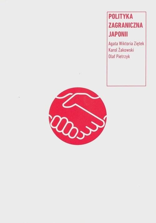 okładka Polityka zagraniczna Japonii, Książka | Agata Wiktoria Ziętek, Karol Żakowski, Pietrz