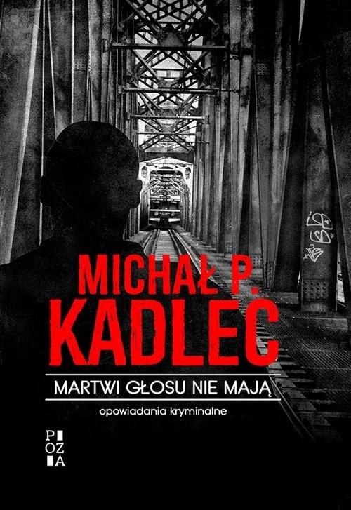 okładka Martwi głosu nie mają Opowiadania kryminalne, Książka | Michał P. Kadlec