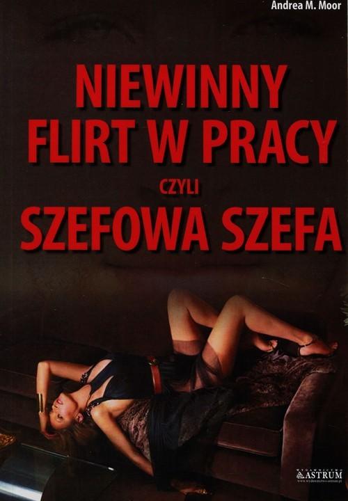 okładka Niewinny flirt w pracy czyli szefowa szefa, Książka | Andrea M. Moor