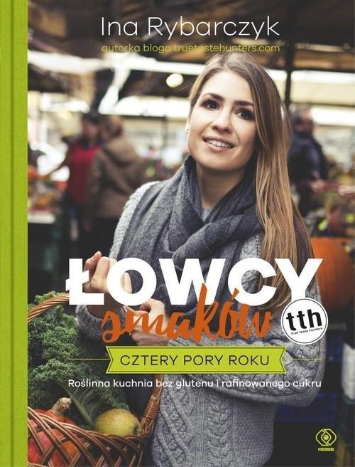 okładka Łowcy smaków Cztery pory roku, Książka | Rybarczyk Ina