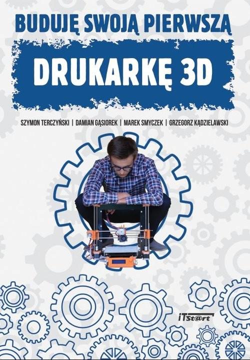 okładka Buduję swoją pierwszą drukarkę 3D, Książka   Szymin Terczyński, Damian Gąsiorek, M Smyczek