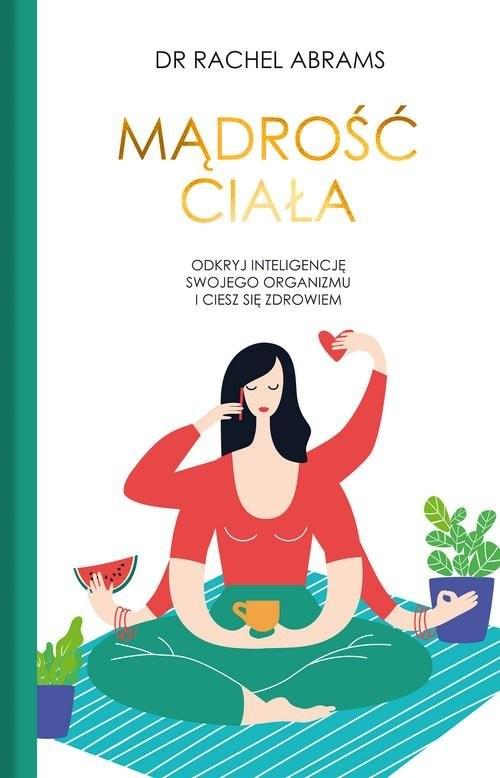 okładka Mądrość ciała Odkryj wrodzoną inteligencje swojego organizmu i ciesz się zdrowiem., Książka | Adams Rachel Carlton