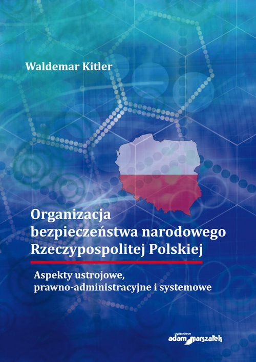 okładka Organizacja bezpieczeństwa narodowego Rzeczypospolitej Polskiej. Aspekty ustrojowe, prawno-administr, Książka | Kitler Waldemar