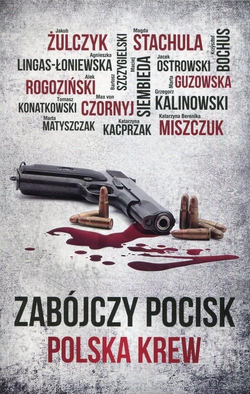 okładka Zabójczy pocisk Polska krew, Książka | Jakub Żulczyk, Alek Rogoziński, Lingas-Łoniew
