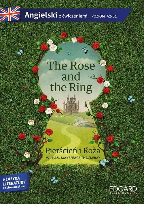 okładka The Rose and the Ring Pierścień i Róża Adaptacja klasyki literatury z ćwiczeniami, Książka | Thackeray William Makepeace